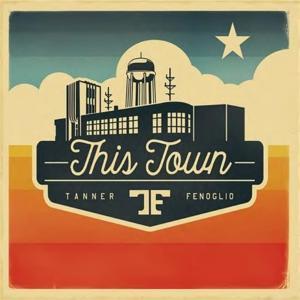 Tanner Fenoglio - This Town