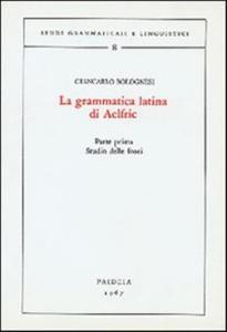 La grammatica latina di Aelfric. Vol. 1