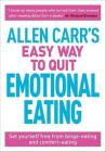 Carr, Allen - Allen Carr's Easy Way To Quit Emotional Eating : Set Yourself Free From Binge-eating And Comfort-eating [edizione: Regno Unito]