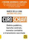 Euroschiavi. Dal Signoraggio Monetario Al Signoraggio Biologio: La Rivelazione. Debito Pubblico, Banche Centrali, Moneta Contabile E Transizione Vaccinale. Ediz. Ampliata