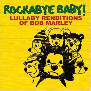 Rockabye Baby!: Lullaby Renditions Of Bob Marley / Various