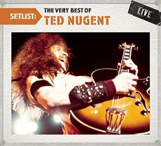 Ted Nugent - Setlist: The Very Best Of