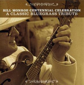 Bill Monroe Centennial Celebration: A Classic Bluegrass Tribute / Various