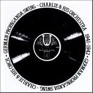 Charlie & His Orchestra - German Propaganda Swing 1941-1943