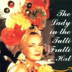 Carmern Miranda - The Lady In Tutti Frutti Hat