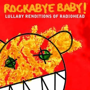 Rockabye Baby!: Lullaby Renditions Of Radiohead / Various