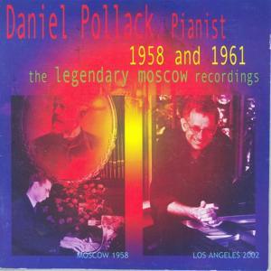Daniel Pollack: Pianist 1958 & 1961: Legendary Moscow Recordings