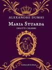 Maria Stuarda. Delitti Celebri