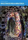Sulle Tracce Della Meraviglia. Alla Scoperta Dei Parchi D'arte Contemporanea In Italia