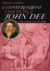 Le Conversazioni Angeliche Di John Dee. Cabala, Alchimia E Fine Del Mondo