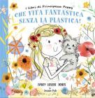 Che Vita Fantastica Senza La Plastica! I Libri Di Principessa Poppy. Ediz. A Colori