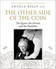 The Other Side Of The Coin: The Queen, The Dresser And The Wardrobe. Ediz. Illustrata