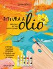 Pittura A Olio. Materiali, Metodi, Realizzazioni. Con Gadget