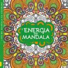 L'energia Dei Mandala. I Quaderni Dell'art Therapy. Disegni Da Colorare. Ediz. Illustrata