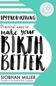 Miller, Siobhan - Hypnobirthing : Practical Ways To Make Your Birth Better [Edizione: Regno Unito]