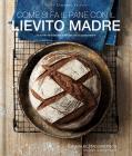 Come Si Fa Il Pane Con Il Lievito Madre. 45 Ricette Buonissime E Salutari Con La Pasta Madre