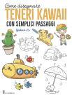 Come Disegnare Teneri Kawaii Con Semplici Passaggi. Ediz. Illustrata