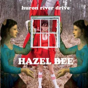 Hazel Bee - Huron River Drive
