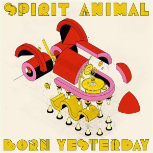 Spirit Animal - Born Yesterday