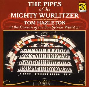 Tom Hazleton: The Pipes Of The Mighty Wurlitzer
