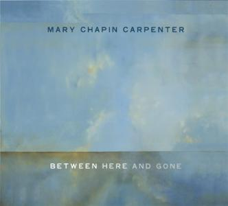 Mary Chapin Carpenter - Between Here & Gone