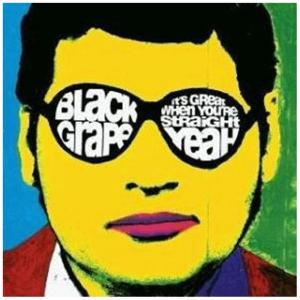 Black Grape - It's Great When You're Straight Yeah