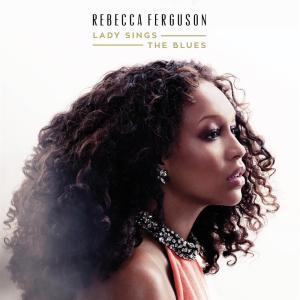 Rebecca Ferguson - Lady Sings The Blues