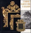 Cornici Barocche E Stampe Restaurate Dai Depositi Di Palazzo Pitti. Catalogo Della Mostra