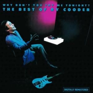 Ry Cooder - Why Don't You Try Me Tonight?: The Best Of Ry Cooder