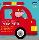 Arrivano I Signori Pompieri Hanno Il Camion Con La Pompa E La Scala Lunga Lunga. Ediz. Illustrata