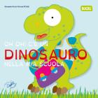 Oh Oh! C'e Un Dinosauro Nella Mia Scuola