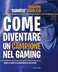Come Diventare Un Campione Nel Gaming. Consigli E Segreti Di Un Professionista Degli Esport
