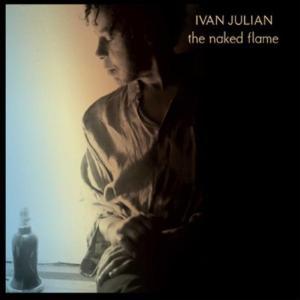 Ivan Julian - Naked Flame