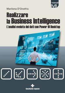 Realizzare la business intelligence. L'analisi evoluta dei dati con Power bi desktop