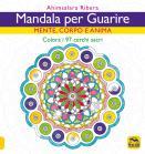 Mandala Per Guarire. Mente, Emozioni E Anima. Colora I 97 Cerchi Sacri