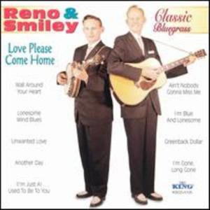 Reno & Smiley - Love Please Come Home