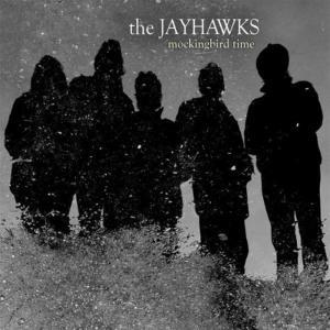 Jayhawks (The) - Mockingbird Time