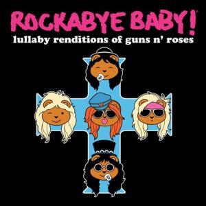 Rockabye Baby!: Lullaby Renditions Of Guns N' Roses / Various