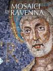 I Mosaici Di Ravenna. Ediz. Illustrata