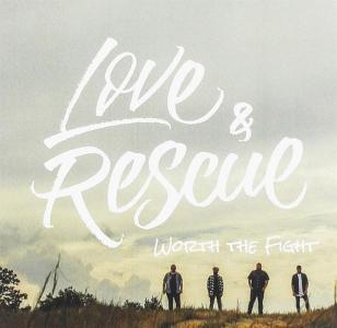 Love & Rescue - Worth The Fight