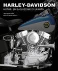 Harley-davidson. Motori E Evoluzione Di Un Mito. Ediz. Illustrata