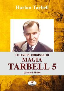 Le lezioni originali di magia Tarbell. Ediz. integrale. Vol. 5