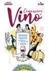 Conoscere Il Vino. Manuale A Fumetti Per Bere Con Gusto