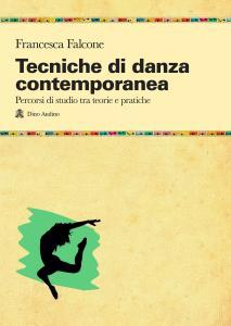Tecniche di danza contemporanea. Percorsi di studio tra teorie e pratiche