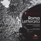 Roma Letteraria. Frammenti Di Scrittura E Fotografie. Ediz. Illustrata