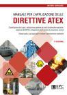 Manuale Per L'applicazione Delle Direttive Atex. Classificazione Dei Luoghi, Valutazione E Gestione Dei Rischi Da Atmosfere Esplosive. Nuova Ediz.
