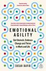 Emotional Agility. Get Unstuck, Embrace Change And Thrive In Work And Life