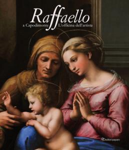 Raffaello a Capodimonte. L'officina dell'artista. Catalogo della mostra (Napoli, 10 giugno-13 settembre 2021). Ediz. illustrata