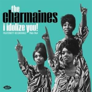 Charmaines (The) - I Idolize You! Fraternity Recordings 1960-1964