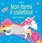 Non Farmi Il Solletico!... Dice L'unicorno. Ediz. A Colori